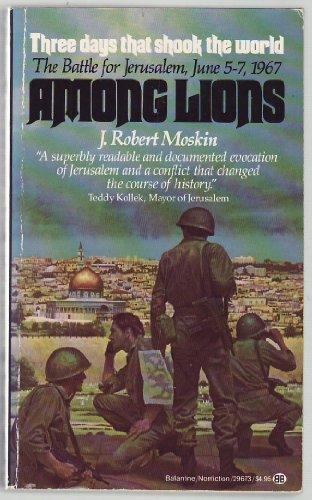 Among Lions: The Battle for Jerusalem June 5-7, 1967: Moskin, J. Robert