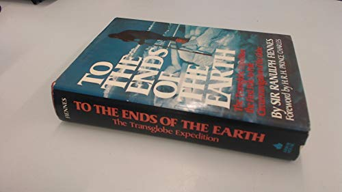 To the Ends of the Earth: The Transglobe Expedition, the First Pole-to-Pole Circumnavigation of the...