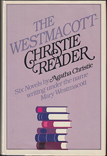 The Westmacott-Christie Reader: Six Novels by Agatha Christie Writing Under the Name Mary ...