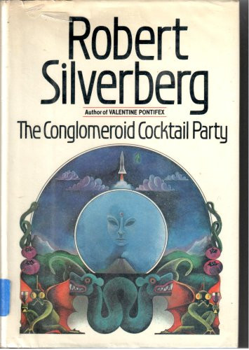 THE CONGLOMEROID COCTAIL PARTY: Silverberg, Robert.