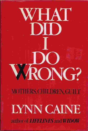 What Did I Do Wrong?: Mothers, Children, Guilt: Caine, Lynn