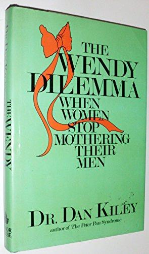 The Wendy Dilemma: When Women Stop Mothering Their Men: Kiley, Dan