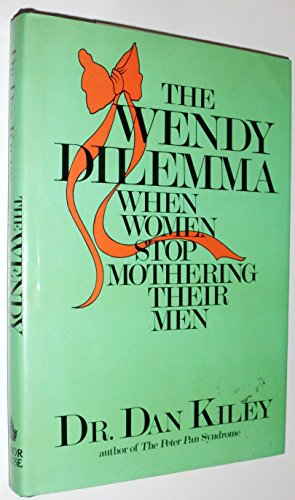 9780877956259: The Wendy Dilemma: When Women Stop Mothering Their Men
