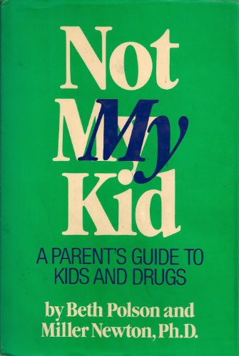 Not My Kid: A Family's Guide to: Beth Polson, Miller