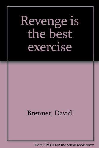 Revenge Is The Best Exercise: Brenner, David