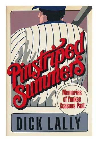 Pinstriped Summers; Memories of Yankee Seasons Past: Lally, Dick