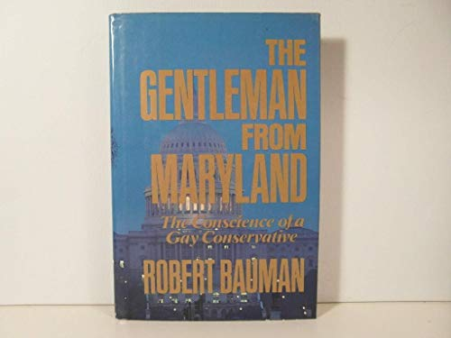 The Gentleman from Maryland: The Conscience of a Gay Conservative: Bauman, Robert E.