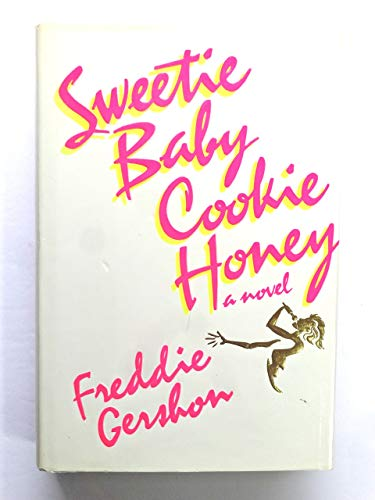 Sweetie Baby Cookie Honey: A Novel: Gershon, Freddie; Gershon, Fredric B.