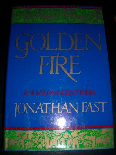 Golden Fire: A Novel of Ancient India: Fast, Jonathan
