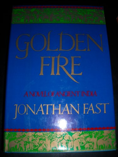 Golden Fire: A Novel of Ancient India: Fast, Jonathan