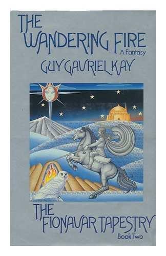 Wandering Fire: Kay, Guy Gavriel