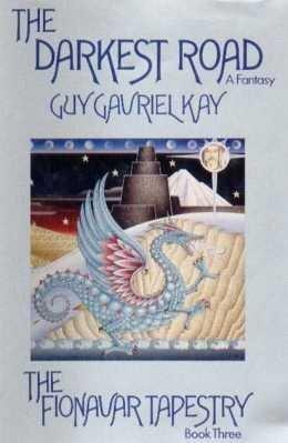 The Darkest Road: Kay, Guy Gavriel