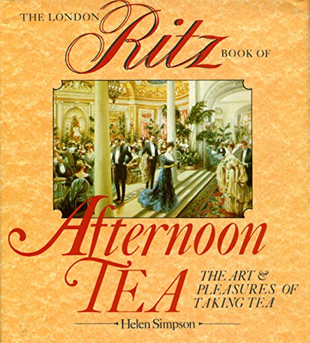 9780877958239: The London Ritz Book of Afternoon Tea: The Art and Pleasures of Taking Tea