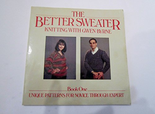 9780877958451: 001: The Better Sweater: Knitting With Gwen Byrne, Book One : Unique Patterns for Novice Through Expert