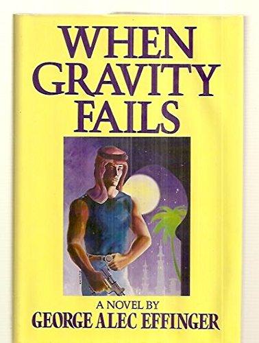 WHEN GRAVITY FAILS: Effinger, George Alec