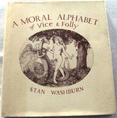 A Moral Alphabet of Vice and Folly: Embellished With Nudes and Other Exemplary Materials: Washburn,...