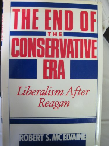 The End of the Conservative Era: Liberalism After Reagan: McElvaine, Robert