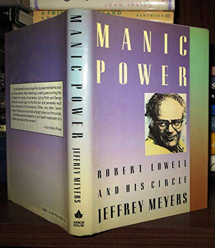 Manic power: Robert Lowell and his circle: Meyers, Jeffrey