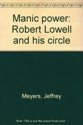 MANIC POWER Robert Lowell and His Circle