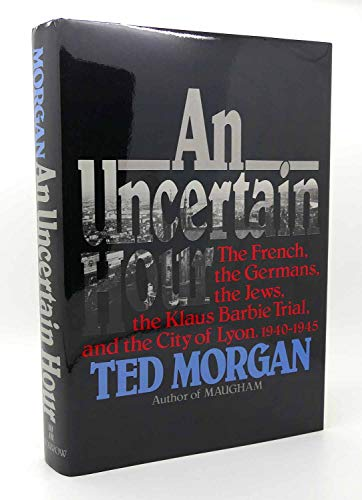 An Uncertain Hour, the French, the Germans,: Morgan, Ted
