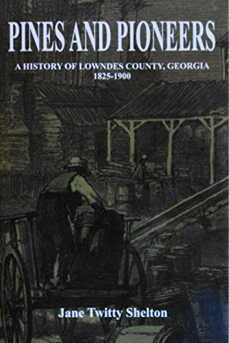 Pines and Pioneers: A History of Lowndes: Jane T Shelton