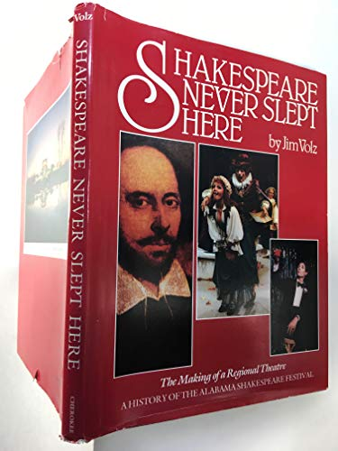SHAKESPEARE NEVER SLEPT HERE; THE MAKING OF A REGIONAL THEATRE, A HISTORY OF THE ALABAMA SHAKESPE...