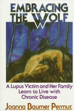 9780877971665: Embracing the Wolf: A Lupus Victim and Her Family Learn to Live With Chronic Disease