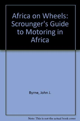 Africa on wheels;: A scrounger's guide to motoring in Africa: Byrne, John J