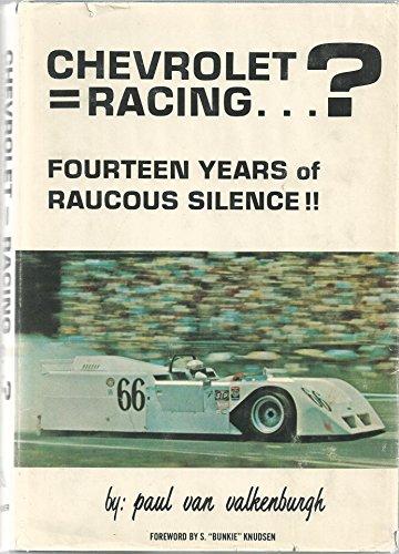 Chevrolet Racing . . . ? Fourteen Years of Raucous Silence!!: Valkenburgh, Paul Van