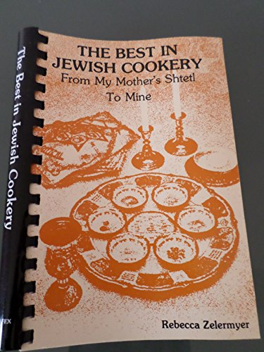 THE BEST IN JEWISH COOKERY. From My Mother's Shtetl To Mine.: Zelermyer, Rebecca
