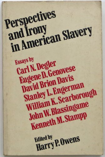 PERSPECTIVES AND IRONY IN AMERICAN SLAVERY: ESSAYS