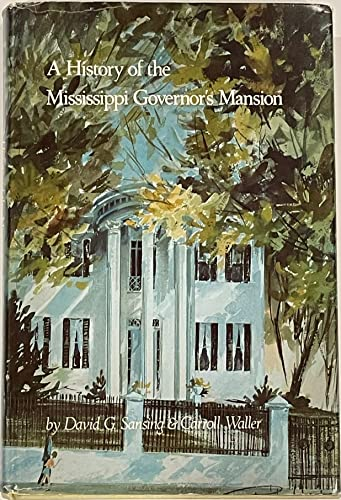 A HISTORY OF THE MISSISSIPPI GOVERNOR'S MANSION.: Sansing, David G.