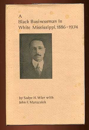 A BLACK BUSINESSMAN IN WHITE MISSISSIPPI, 1886-1974.