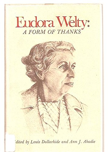 Eudora Welty a Form of Thanks by: Louis D. Dollarhide;