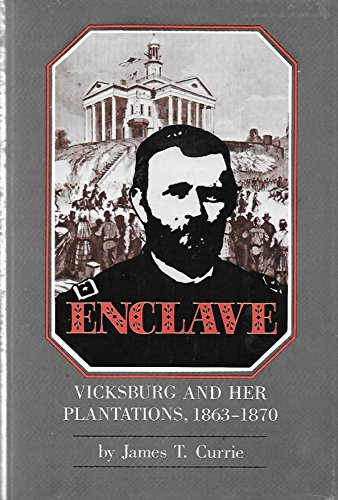 ENCLAVE Vicksburg And Her Plantations 1863-1870: Currie, James T. Crossland, Richard B.