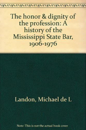 9780878051014: The honor & dignity of the profession: A history of the Mississippi State Bar, 1906-1976
