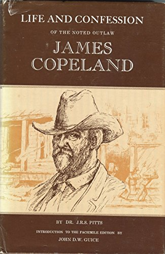 LIFE AND CONFESSION OF THE NOTED OUTLAW JAMES COPELAND. [Reprint of