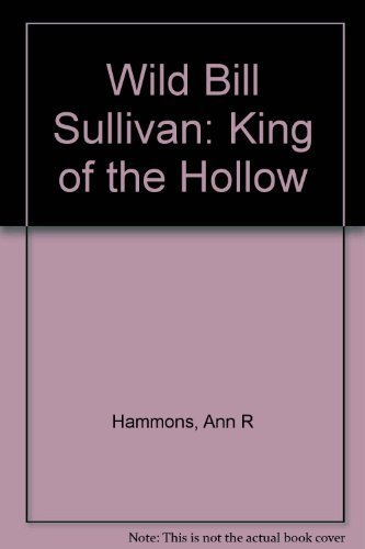 9780878051274: Wild Bill Sullivan, king of the Hollow