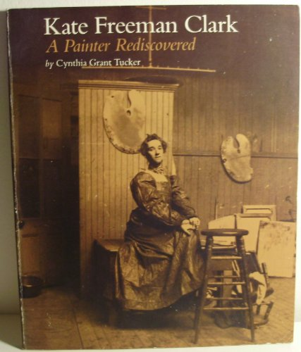 KATE FREEMAN CLARK, A PAINTER REDISCOVERED- - - - signed- - - -