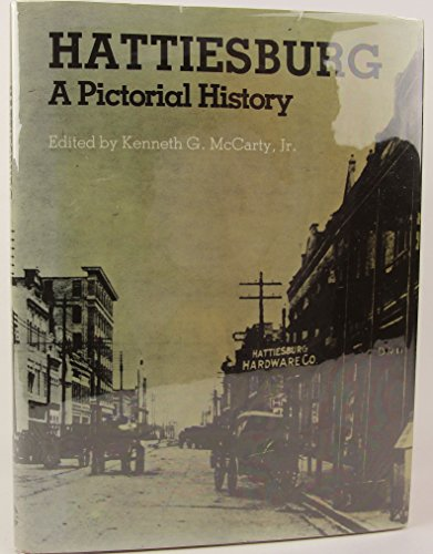 HATTIESBURG, A PICTORIAL HISTORY. [Hattiesburg, Mississippi.]: McCarty, Kenneth G.,