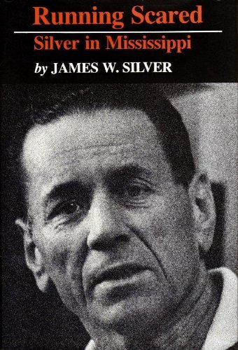 Running Scared: Silver in Mississippi: Silver, James W.