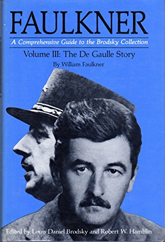 Faulkner A Comprehensive Guide to the Brodsky Collection Volume III The De Gaulle Story by William ...