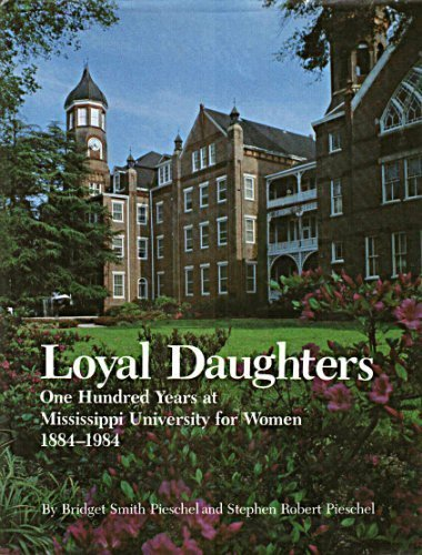 LOYAL DAUGHTERS; ONE HUNDRED YEARS AT MISSISSIPPI UNIVERSITY FOR WOMEN 1884-1984. (Loyal Daughter...