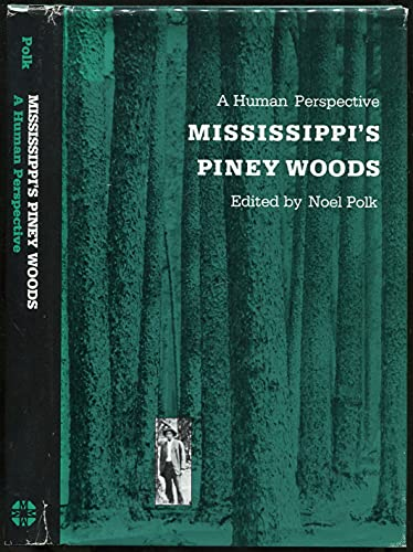 MISSISSIPPI'S PINEY WOODS; A HUMAN PERSPECTIVE. Crosby: Polk, Noel (editor).