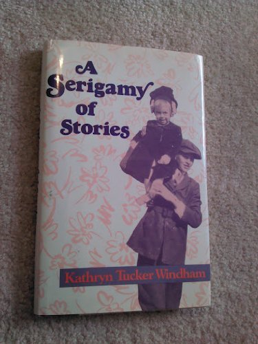 A Serigamy of Stories (0878053549) by Windham, Kathryn Tucker