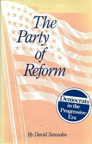 The Party of Reform: Democrats in the Progressive Era: Sarasohn, David