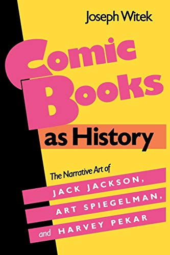9780878054060: Comic Books as History: The Narrative Art of Jack Jackson, Art Spiegelman, and Harvey Pekar (Studies in Popular Culture)