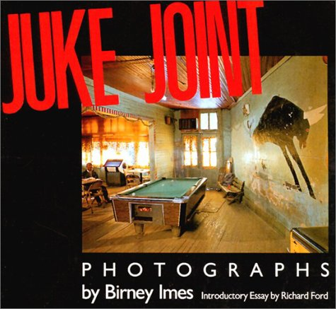 Juke Joint: Photographs (Author and Artist Series): Birney Imes