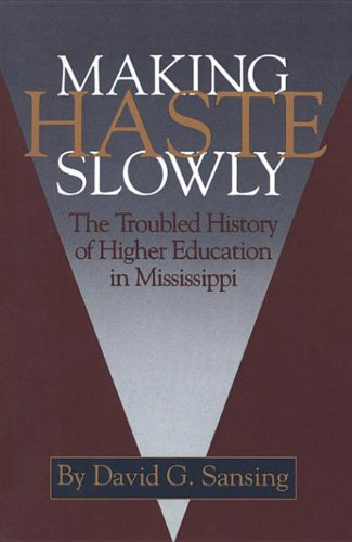9780878054589: Making Haste Slowly: The Troubled History of Higher Education in Mississippi