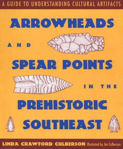 9780878056439: Arrowheads and Spear Points in the Prehistoric Southeast: A Guide to Understanding Cultural Artifacts